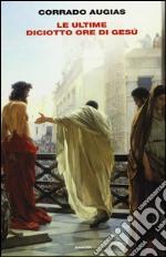 Le ultime diciotto ore di Gesù libro