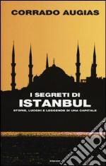 I segreti di Istanbul. Storie, luoghi e leggende di una capitale libro