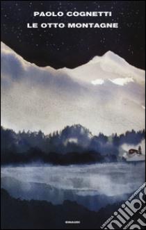 Le otto montagne libro di Cognetti Paolo