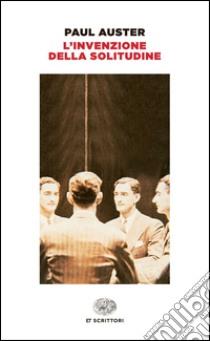 L'invenzione della solitudine libro di Auster Paul