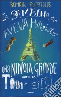 La bambina che aveva mangiato una nuvola grossa come la Tour Eiffel libro di Puértolas Romain