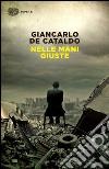 Nelle mani giuste libro di De Cataldo Giancarlo