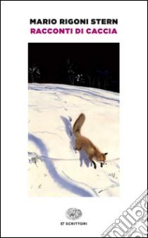 Racconti di caccia libro di Rigoni Stern Mario