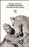 Il mondo classico. Storia epica di Grecia e di Roma libro