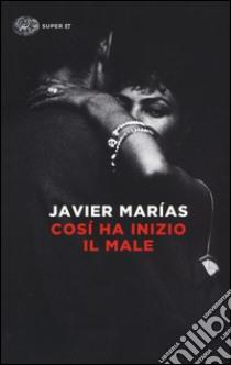 Così ha inizio il male libro di Marías Javier