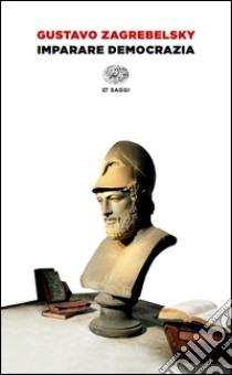 Imparare democrazia libro di Zagrebelsky Gustavo