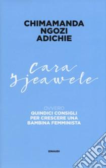 Cara Ijeawele ovvero Quindici consigli per crescere una bambina femminista libro di Adichie Chimamanda Ngozi