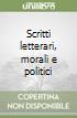 Scritti letterari, morali e politici libro