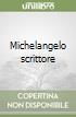 Michelangelo scrittore libro