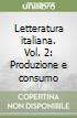 Letteratura italiana. Vol. 2: Produzione e consumo libro