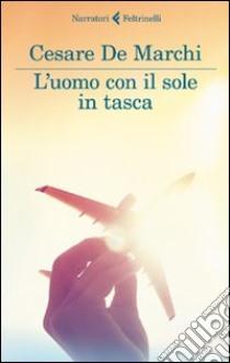 L'uomo con il sole in tasca libro di De Marchi Cesare