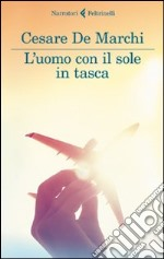 L'uomo con il sole in tasca libro di De Marchi Cesare