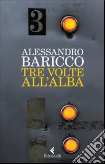 Tre volte all'alba libro di Baricco Alessandro