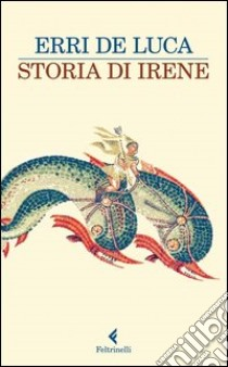 Storia di Irene libro di De Luca Erri