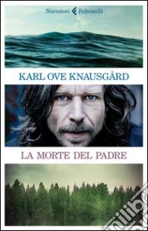 La morte del padre libro di Knausgård Karl O.