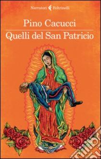 Quelli del san Patricio libro di Cacucci Pino