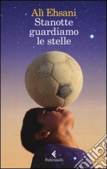 Stanotte guardiamo le stelle libro di Ehsani Alì - Casolo Francesco