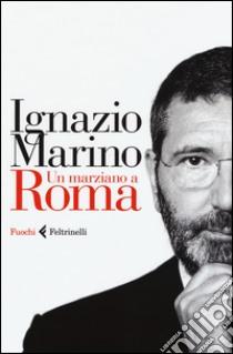 Un marziano a Roma libro di Marino Ignazio