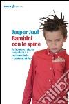 Bambini con le spine. Affrontare rabbia, prepotenza o isolamento in modo costruttivo libro