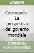 Cosmopolis. La prospettiva del governo mondiale libro
