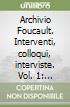 Archivio Foucault. Interventi, colloqui, interviste. Vol. 1: 1961-1970. Follia, scrittura, discorso libro