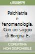 Psichiatria e fenomenologia. Con un saggio di Borgna E. libro