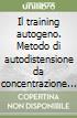 Il training autogeno. Metodo di autodistensione da concentrazione psichica-Quaderno di esercizi per il training autogeno (2) libro