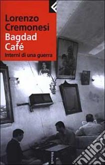 Bagdad Café. Interni di una guerra libro di Cremonesi Lorenzo