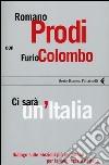 Ci sarà un'Italia. Dialogo sulle elezioni più importanti per la democrazia italiana libro