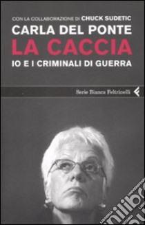 La caccia. Io e i criminali di guerra libro di Del Ponte Carla - Sudetic Chuck