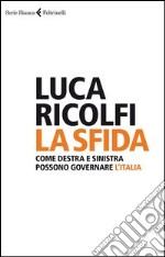 La sfida. Come destra e sinistra possono governare l'Italia libro