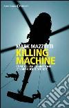 Killing machine. Come gli Usa combattono le loro guerre segrete libro