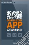 Generazione app. La testa dei giovani e il nuovo mondo digitale libro
