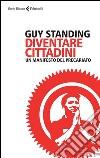 Diventare cittadini. Un manifesto del precariato libro