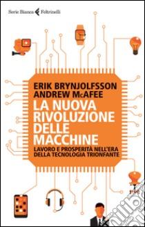 La nuova rivoluzione delle macchine. Lavoro e prosperità nell'era della tecnologia trionfante libro di Brynjolfsson Erik - McAfee Andrew
