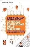 La nuova rivoluzione delle macchine. Lavoro e prosperità nell'era della tecnologia trionfante libro