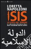 Isis. Lo stato del terrore. Chi sono e cosa vogliono le milizie islamiche che minacciano il mondo libro