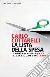 La lista della spesa. La verità sulla spesa pubblica italiana e su come si può tagliare libro