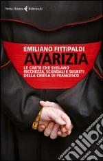 Avarizia. Le carte che svelano ricchezza, scandali e segreti della Chiesa di Francesco libro