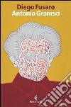 Antonio Gramsci. La passione di essere nel mondo libro