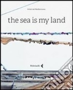 The sea is my land. Ediz. italiana e inglese libro
