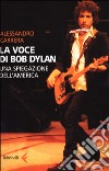 La voce di Bob Dylan. Una spiegazione dell'America libro