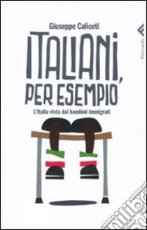 Italiani, per esempio. L'Italia vista dai bambini immigrati libro di Caliceti Giuseppe
