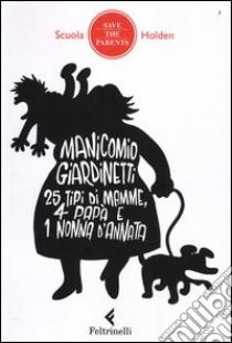 Manicomio giardinetti. 25 tipi di mamme, 4 papà e 1 nonna d'annata libro