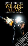 We are alive. Ritratto di Bruce Springsteen libro