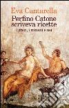 Perfino Catone scriveva ricette. I greci, i romani e noi libro