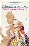 E Susanna non vien. Amore e sesso in Mozart libro