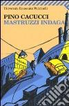 Mastruzzi indaga. Piccole storie di civilissimi bolognesi nella Bologna incivile e imbarbarita libro