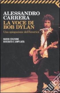 La voce di Bob Dylan. Una spiegazione dell'America libro di Carrera Alessandro