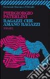 Ragazzi che amano ragazzi. 1991-2011 libro di Paterlini Piergiorgio